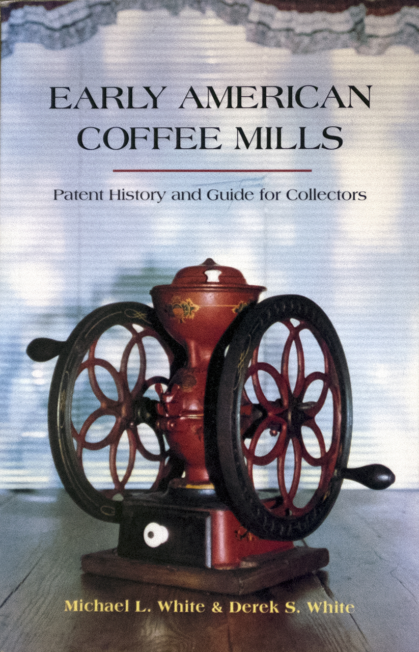 Early American Coffee Mills: Patent History & Guide for Collectors